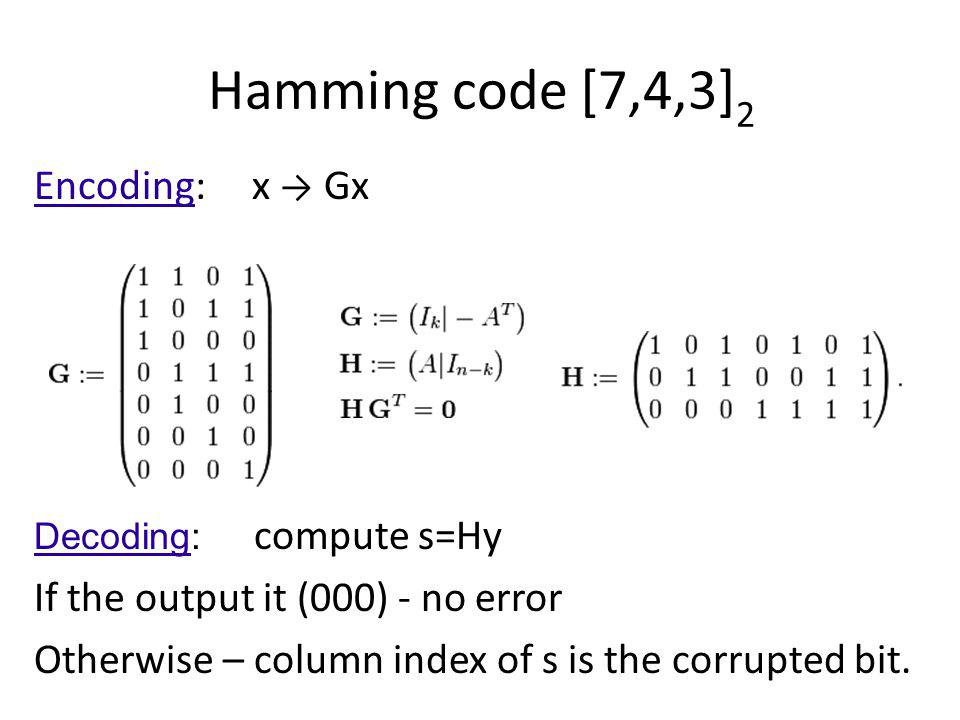 Hamming code [7,4,3]2 Encoding: x → Gx